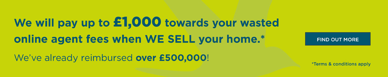 We will pay up to £1000 towards your wasted online agent fees when we sell your home